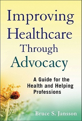 Advocacy for Better Health Care: Linking Evidence-Based Medicine and Ethics with Case and Policy Advocacy Bruce S. Jansson