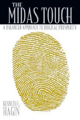 The Midas Touch: A Balanced Approach to Biblical Prosperity Kenneth E. Hagin