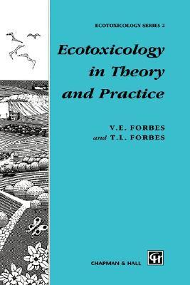 Ecotoxicology in Theory and Practice  by  V.E. Forbes