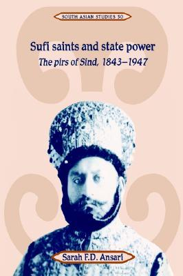 Sufi Saints and State Power: The Pirs of Sind, 1843 1947  by  Sarah F. D. Ansari