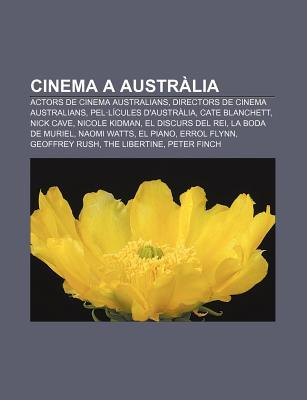 Cinema a Austr Lia: Actors de Cinema Australians, Directors de Cinema Australians, Pel L Cules DAustr Lia, Cate Blanchett, Nick Cave  by  Source Wikipedia