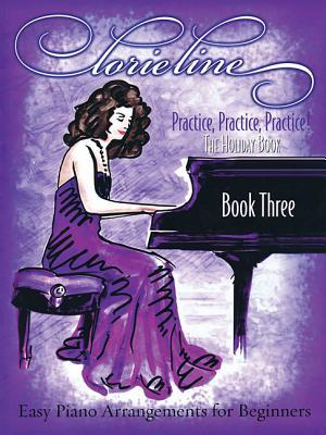 Lorie Line - Practice, Practice, Practice! Book Three: The Holiday Book: Easy Piano Arrangements for Beginners Lorie Line