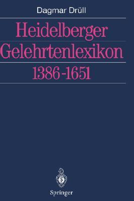 Heidelberger Gelehrtenlexikon 1386 1651  by  Dagmar Drüll