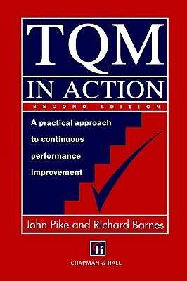 TQM in Action: A Practical Approach to Continuous Performance Improvement  by  John Pike
