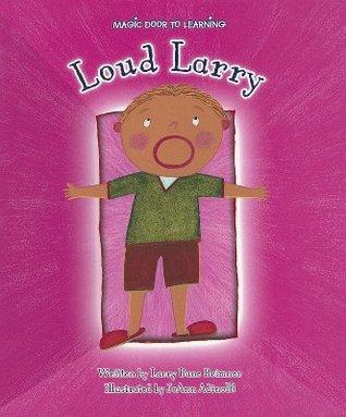 Loud Larry  by  Larry Dane Brimner