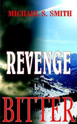 Revenge Is Bitter  by  Michael S. Smith