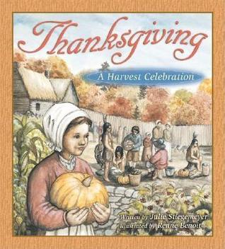 Thanksgiving: A Harvest Celebration Julie Stiegemeyer