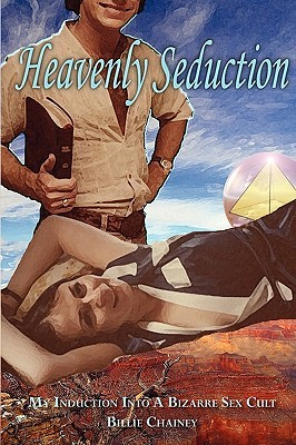 Heavenly Seduction - My Induction into a Bizarre Sex Cult  by  Billie Chainey