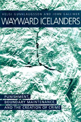 Wayward Icelanders: Punishment, Boundary Maintenance, And The  by  Helgi Gunnlaugsson