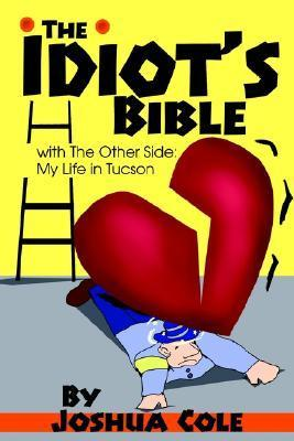 The Idiots Bible: With the Other Side: My Life in Tucson  by  Joshua Cole
