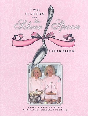 Two Sisters and the Silver Spoon Cookbook: Guaranteed Not to Tarnish Your Image  by  Kathy Israelian Fleming