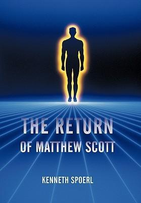 The Return of Matthew Scott  by  Kenneth Spoerl
