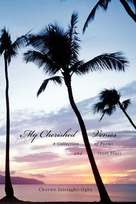 My Cherished Verses: A Collection of Poems and Short Plays  by  Chovwe Inisiagho-Ogbe