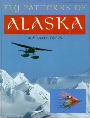 Fly Patterns of Alaska  by  Alaska Flyfishers Club