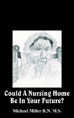 Could a Nursing Home Be in Your Future?  by  Michael   Miller