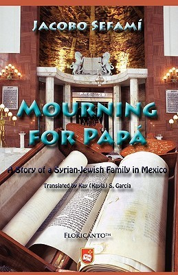Mourning for Pap: A Story of a Syrian-Jewish Family in Mexico  by  Jacobo Sefami