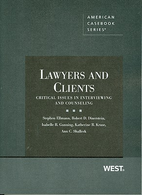 Lawyers and Clients: Critical Issues in Interviewing and Counseling  by  Stephen Ellmann
