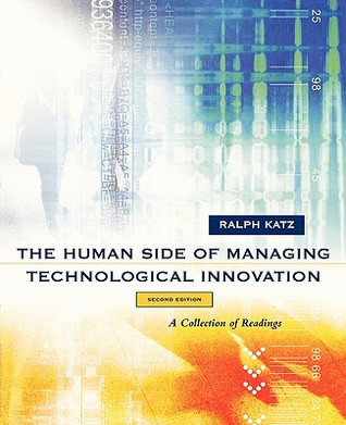 The Human Side of Managing Technological Innovation: A Collection of Readings Ralph Katz