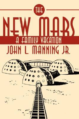 The New Mars: A Family Vacation J.L. Manning