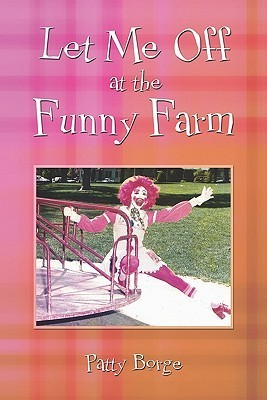 Let Me Off at the Funny Farm  by  Patty Borge