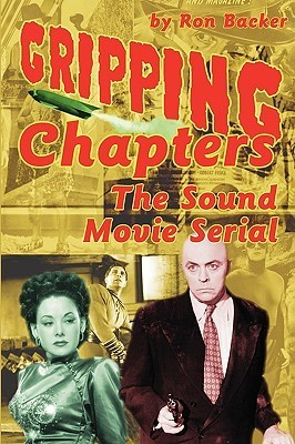 Gripping Chapters: The Sound Movie Serial Ron Backer