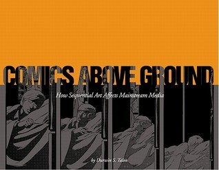 Comics Above Ground: How Sequential Art Affects Mainstream Media Durwin Talon