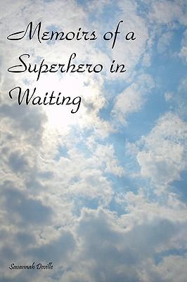 Memoirs of a Superhero in Waiting  by  Savannah Deville