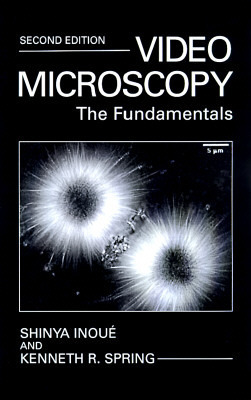 Video Microscopy: The Fundamentals  by  Shinya Inoue