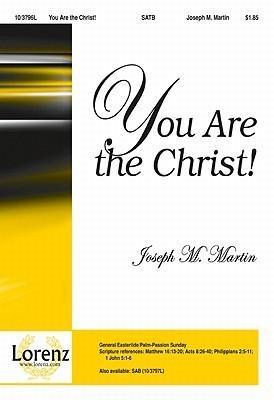 You Are the Christ! Joseph M. Martin