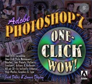 Adobe Photoshop 7: One-Click Wow! [With CDROM] Jack   Davis
