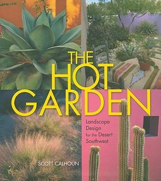 The Hot Garden: Landscape Design for the Desert Southwest  by  Scott Calhoun