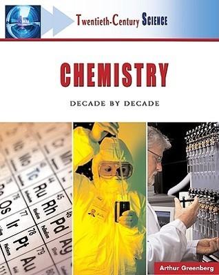 Chemistry: Decade Decade by Arthur Greenberg