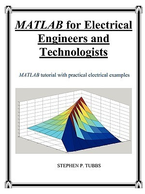 MATLAB for Electrical Engineers and Technologists Stephen P. Tubbs