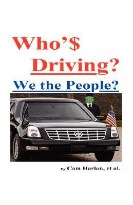 Who$ Driving?: We the People?  by  Cam Harlan