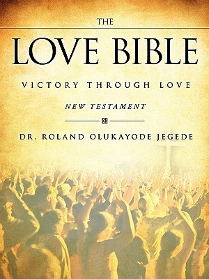 The Love Bible  by  Roland Olukayode Jegede