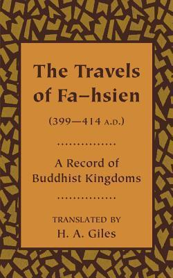 The Travels of Fa-Hsien (399 414 A.D.), or Record of the Buddhistic Kingdoms  by  Faxian