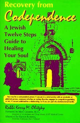 Recovery from Codependence: A Jewish Twelve Steps Guide to Healing Your Soul Kerry M. Olitzky