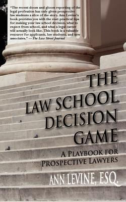 The Law School Decision Game: A Playbook for Prospective Lawyers  by  Ann Levine