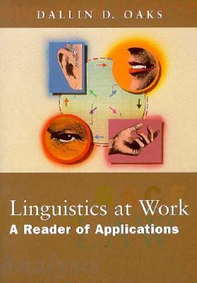 Linguistics at Work: A Reader of Applications  by  Dallin D. Oaks