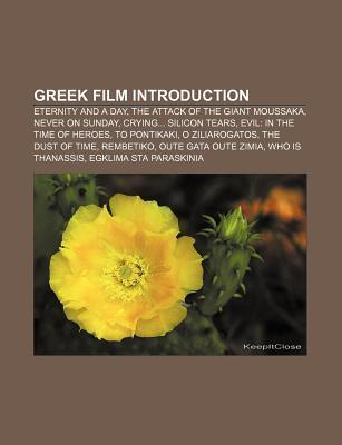 Greek Film Introduction: Eternity and a Day, the Attack of the Giant Moussaka, Never on Sunday, Crying... Silicon Tears Source Wikipedia