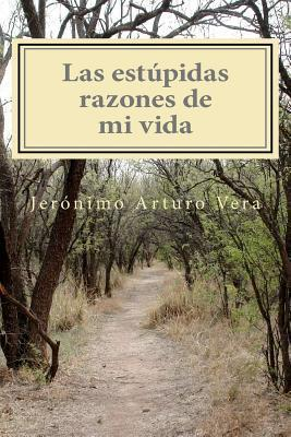 Las Estupidas Razones de Mi Vida Jerónimo Arturo Vera