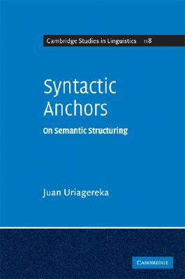 Syntactic Anchors: On Semantic Structuring  by  Juan Uriagereka