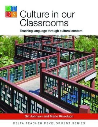 Culture in our Classrooms: Teaching Language through Cultural Content (Delta Teacher Development Series) Gill Johnson