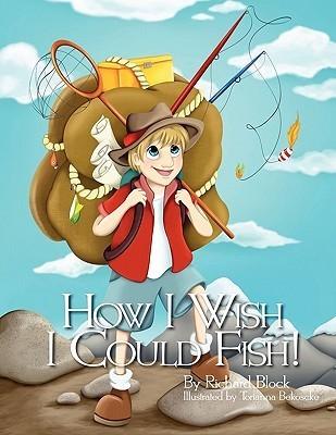How I Wish I Could Fish! Richard Block