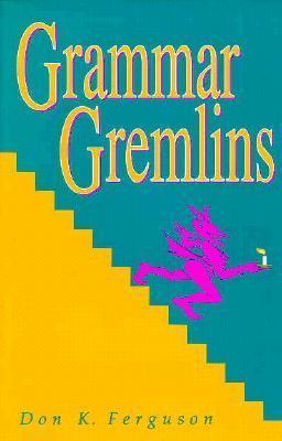 Grammar Gremlins Don K. Ferguson
