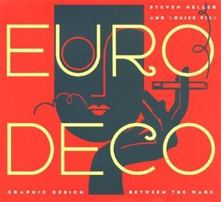 Euro Deco: Graphic Design Between the Wars  by  Steven Heller