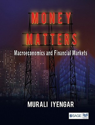 Money Matters: Macroeconomics and Financial Markets Murali Iyengar