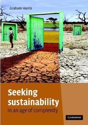 Seeking Sustainability in an Age of Complexity  by  Graham Harris