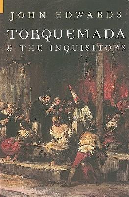 Torquemada & the Inquisitors John  Edwards