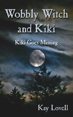 Wobbly Witch and Kiki: Kiki Goes Missing  by  Kay Lovell